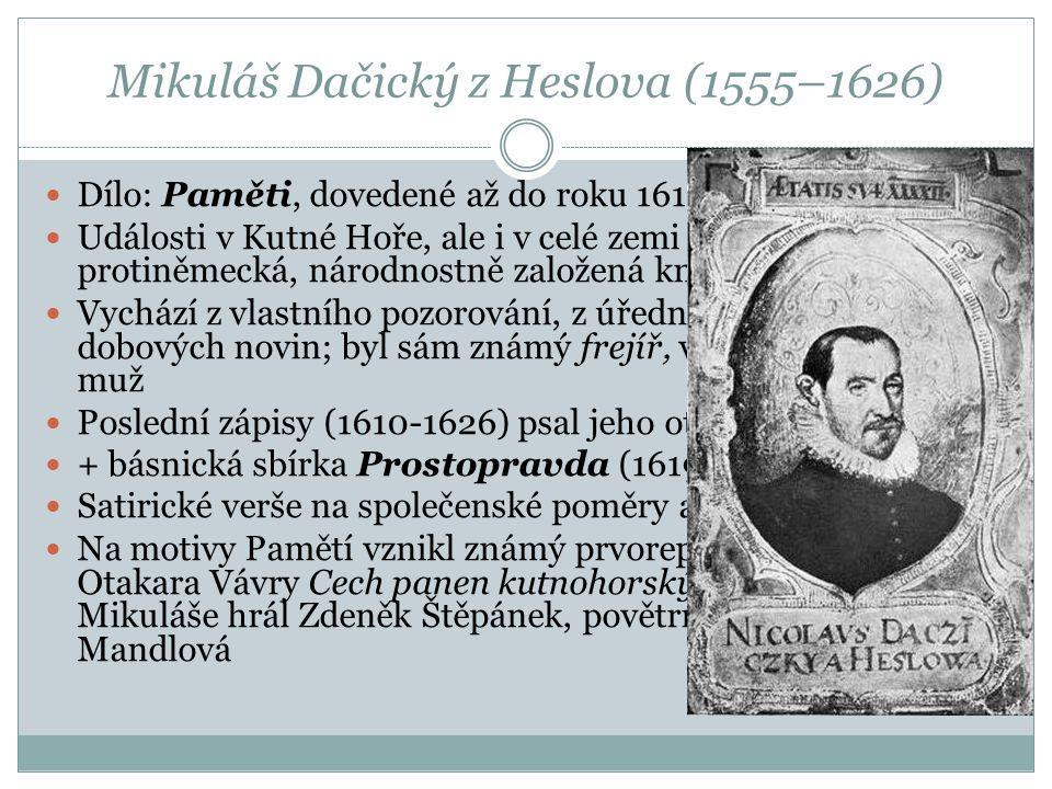 Mikuláš Dačický z Heslova (1555–1626)  Dílo: Paměti, dovedené až do roku 1610  Události v Kutné Hoře, ale i v celé zemi (i cizina), ostře protiněmec