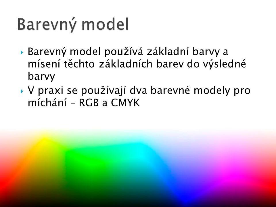  Barevný model používá základní barvy a mísení těchto základních barev do výsledné barvy  V praxi se používají dva barevné modely pro míchání – RGB a CMYK