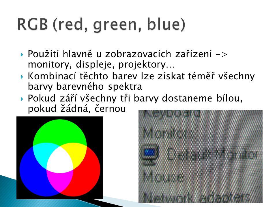  Použití hlavně u zobrazovacích zařízení -> monitory, displeje, projektory…  Kombinací těchto barev lze získat téměř všechny barvy barevného spektra  Pokud září všechny tři barvy dostaneme bílou, pokud žádná, černou