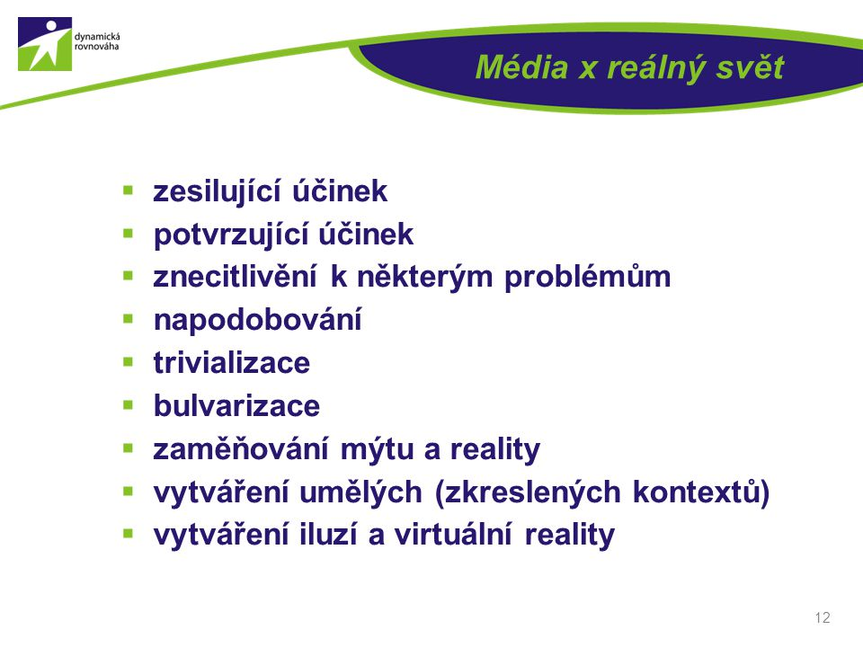 Média x reálný svět  zesilující účinek  potvrzující účinek  znecitlivění k některým problémům  napodobování  trivializace  bulvarizace  zaměňov