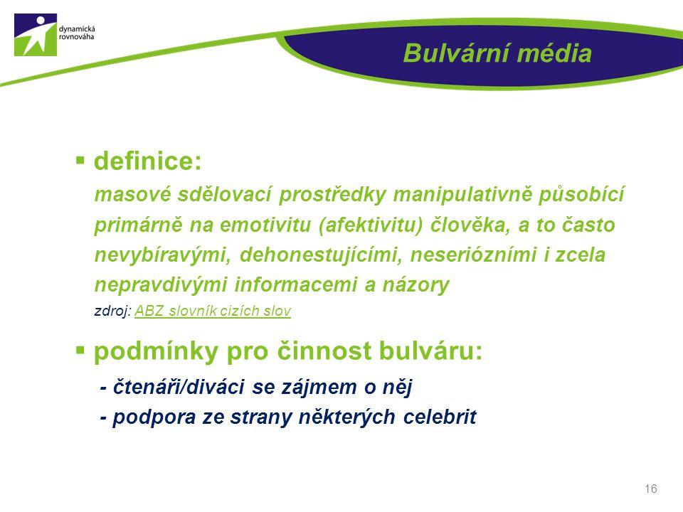 Bulvární média  definice: masové sdělovací prostředky manipulativně působící primárně na emotivitu (afektivitu) člověka, a to často nevybíravými, deh