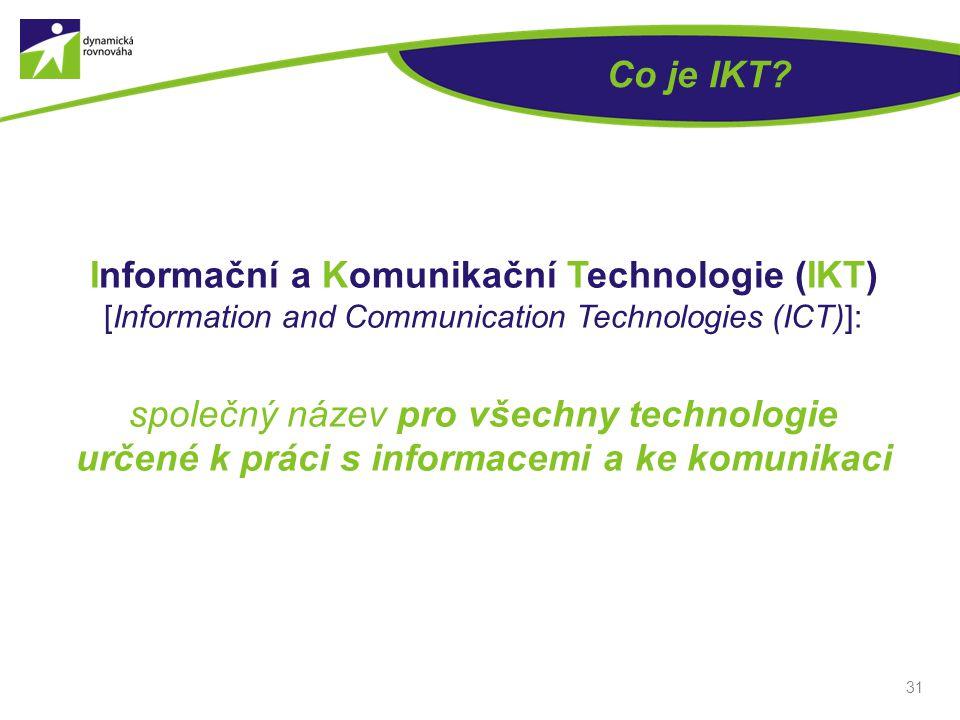 Co je IKT? Informační a Komunikační Technologie (IKT) [Information and Communication Technologies (ICT)]: společný název pro všechny technologie určen