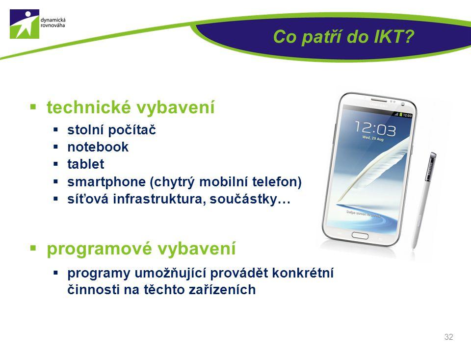 Co patří do IKT?  technické vybavení  stolní počítač  notebook  tablet  smartphone (chytrý mobilní telefon)  síťová infrastruktura, součástky… 