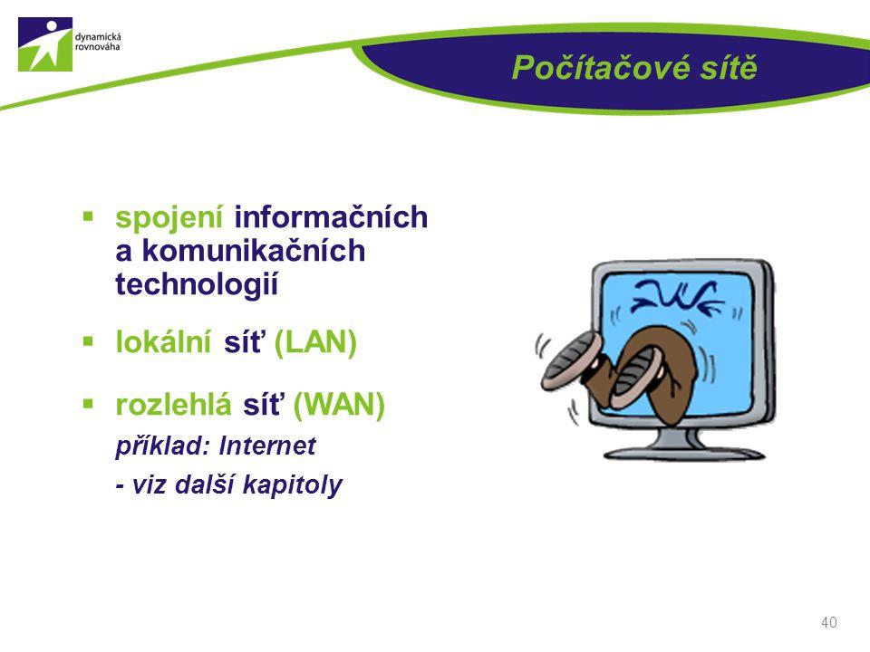 Počítačové sítě  spojení informačních a komunikačních technologií  lokální síť (LAN)  rozlehlá síť (WAN) příklad: Internet - viz další kapitoly 40