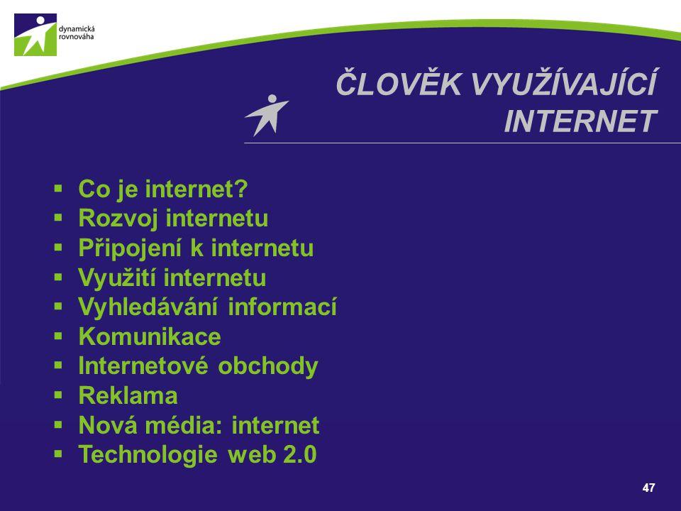 47 ČLOVĚK VYUŽÍVAJÍCÍ INTERNET  Co je internet?  Rozvoj internetu  Připojení k internetu  Využití internetu  Vyhledávání informací  Komunikace 