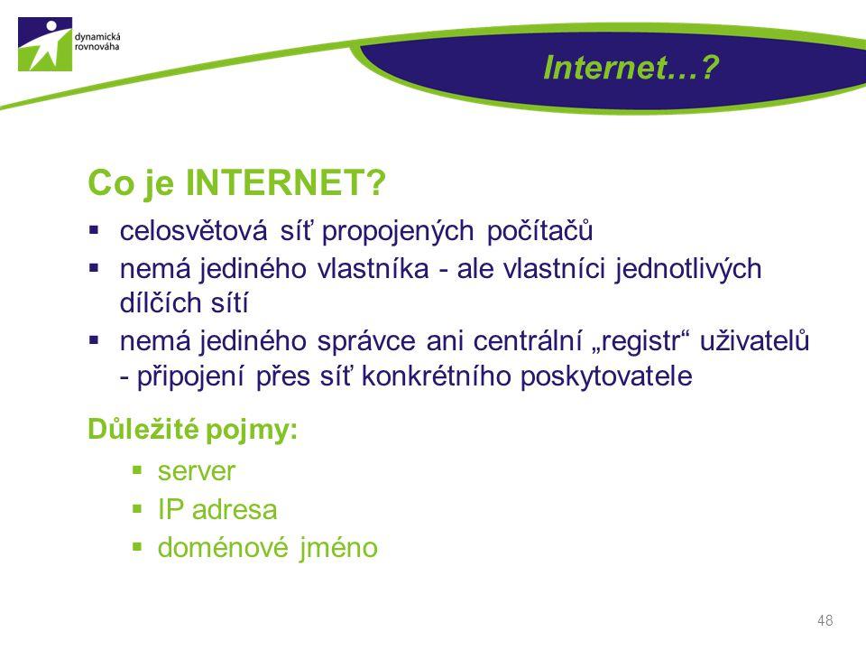Internet…? Co je INTERNET?  celosvětová síť propojených počítačů  nemá jediného vlastníka - ale vlastníci jednotlivých dílčích sítí  nemá jediného