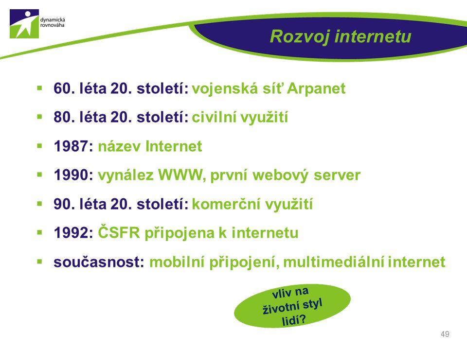 Rozvoj internetu  60. léta 20. století: vojenská síť Arpanet  80. léta 20. století: civilní využití  1987: název Internet  1990: vynález WWW, prvn