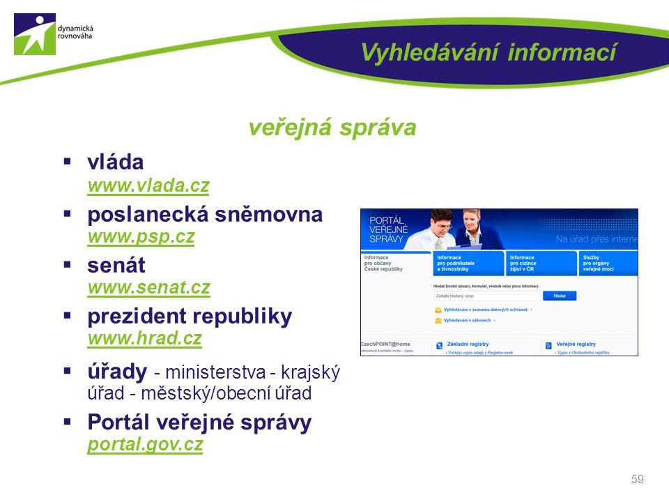 59 Vyhledávání informací veřejná správa  úřady - ministerstva - krajský úřad - městský/obecní úřad  Portál veřejné správy portal.gov.cz  vláda www.