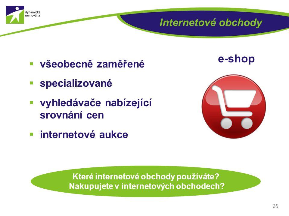 Internetové obchody  všeobecně zaměřené  specializované  vyhledávače nabízející srovnání cen  internetové aukce 66 e-shop Které internetové obchod
