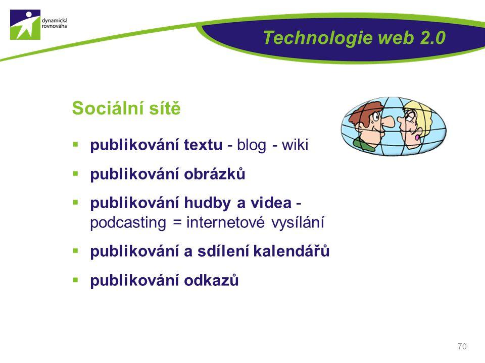 Technologie web 2.0  publikování textu - blog - wiki  publikování obrázků  publikování hudby a videa - podcasting = internetové vysílání  publikov
