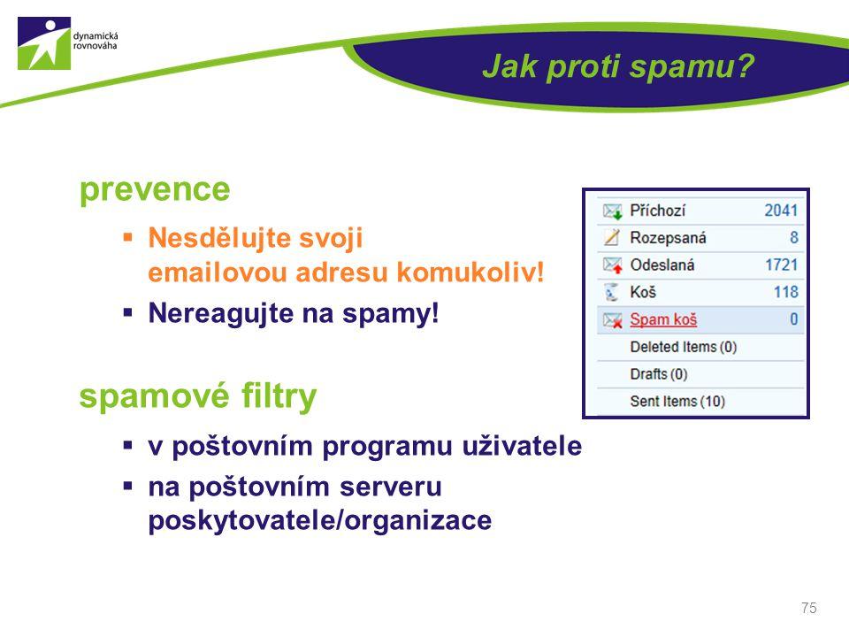 Jak proti spamu? prevence  Nesdělujte svoji emailovou adresu komukoliv!  Nereagujte na spamy! spamové filtry  v poštovním programu uživatele  na p