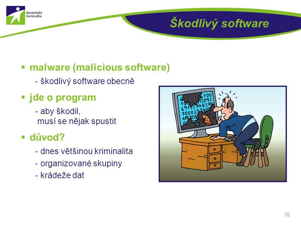 Škodlivý software  malware (malicious software)  škodlivý software obecně  jde o program  aby škodil, musí se nějak spustit  důvod?  dnes většin