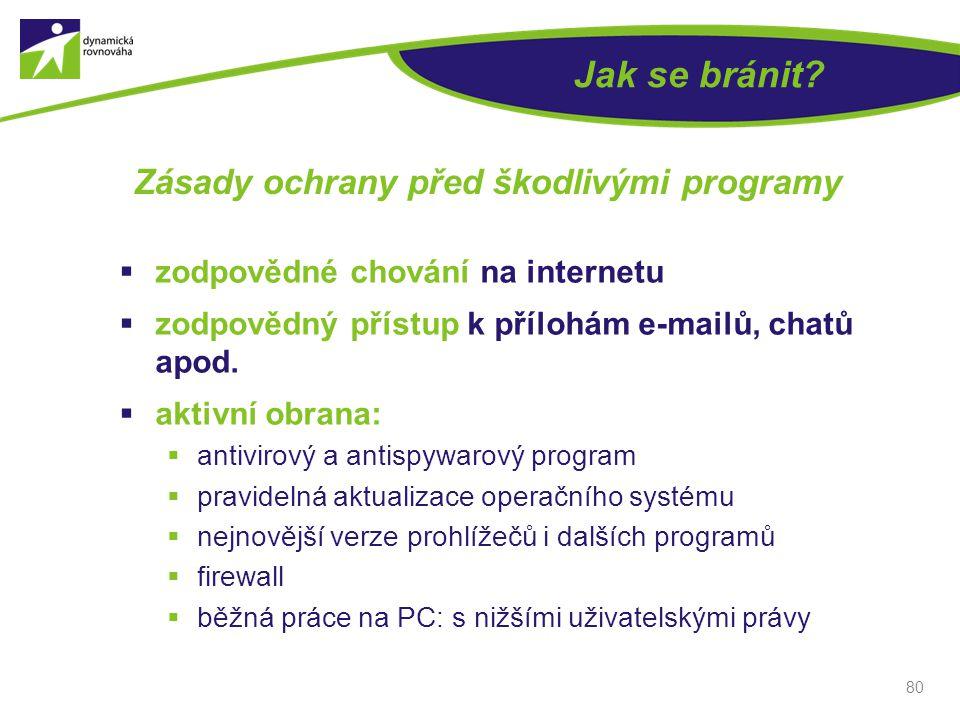 80 Jak se bránit? Zásady ochrany před škodlivými programy  zodpovědné chování na internetu  zodpovědný přístup k přílohám e-mailů, chatů apod.  akt