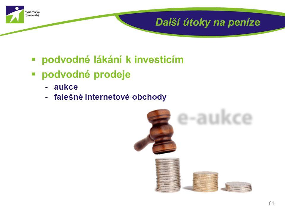 Další útoky na peníze  podvodné lákání k investicím  podvodné prodeje aukce falešné internetové obchody 84