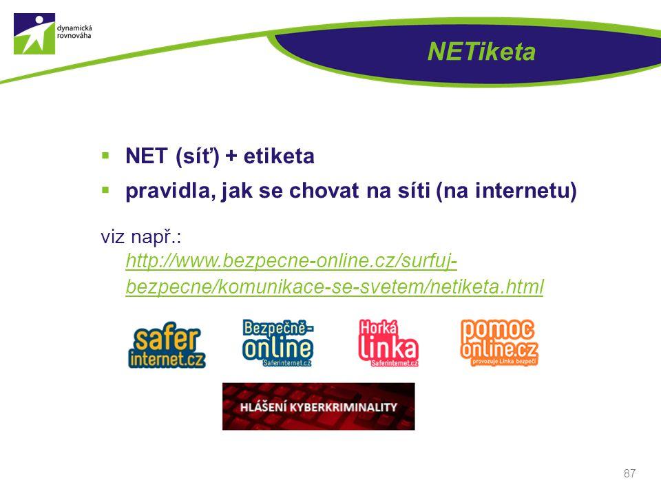 NETiketa  NET (síť) + etiketa  pravidla, jak se chovat na síti (na internetu) viz např.: http://www.bezpecne-online.cz/surfuj- bezpecne/komunikace-s