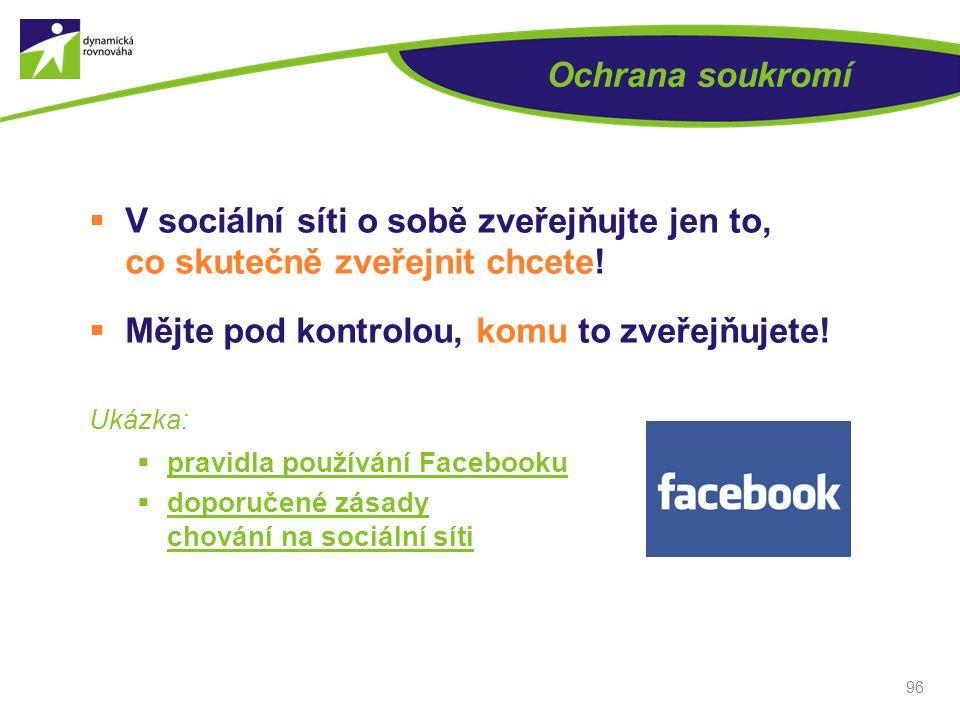 Ochrana soukromí  V sociální síti o sobě zveřejňujte jen to, co skutečně zveřejnit chcete!  Mějte pod kontrolou, komu to zveřejňujete! Ukázka:  pra