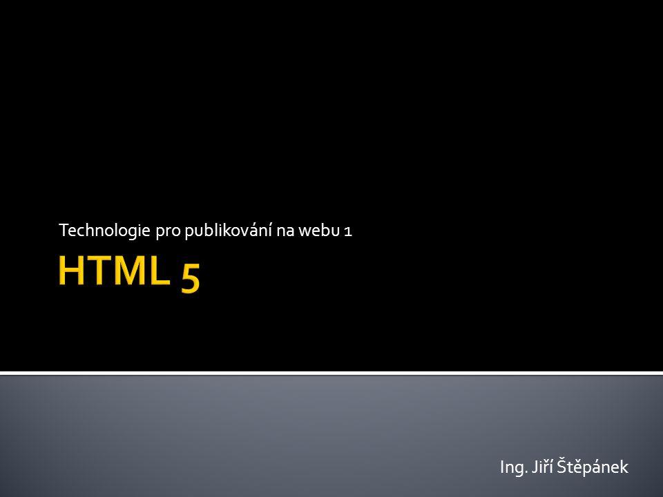 Rozšíření parametrů type elementu input  datetime – reprezentuje datum a čas  date – datum  month – měsíc  week – týden  time – čas  number - číslo  range – rozsah číselných hodnot, které se nastaví parametry min a max  email – pole pro zadání e-mailové adresy včetně ověření, zda je formát správný  url – URL adresa  search – vyhledávací políčko  color – pole s výběrem barvy a převedením do jejího textového formátu Ing.