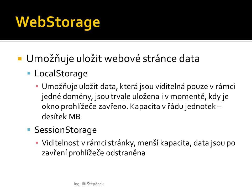  Umožňuje uložit webové stránce data  LocalStorage ▪ Umožňuje uložit data, která jsou viditelná pouze v rámci jedné domény, jsou trvale uložena i v momentě, kdy je okno prohlížeče zavřeno.
