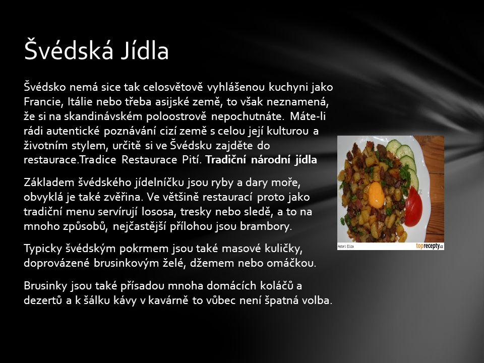 Švédsko nemá sice tak celosvětově vyhlášenou kuchyni jako Francie, Itálie nebo třeba asijské země, to však neznamená, že si na skandinávském poloostro