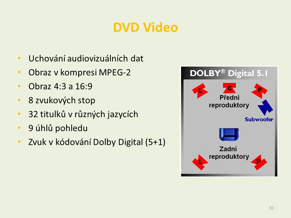 DVD Video • Uchování audiovizuálních dat • Obraz v kompresi MPEG-2 • Obraz 4:3 a 16:9 • 8 zvukových stop • 32 titulků v různých jazycích • 9 úhlů pohledu • Zvuk v kódování Dolby Digital (5+1) 10