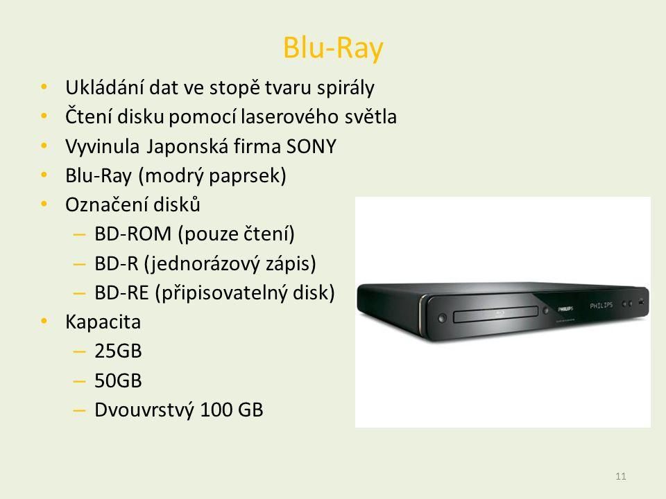 Blu-Ray • Ukládání dat ve stopě tvaru spirály • Čtení disku pomocí laserového světla • Vyvinula Japonská firma SONY • Blu-Ray (modrý paprsek) • Označení disků – BD-ROM (pouze čtení) – BD-R (jednorázový zápis) – BD-RE (připisovatelný disk) • Kapacita – 25GB – 50GB – Dvouvrstvý 100 GB 11