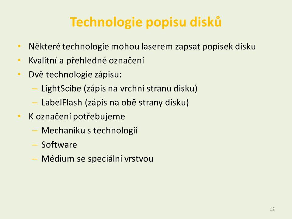 Technologie popisu disků • Některé technologie mohou laserem zapsat popisek disku • Kvalitní a přehledné označení • Dvě technologie zápisu: – LightScibe (zápis na vrchní stranu disku) – LabelFlash (zápis na obě strany disku) • K označení potřebujeme – Mechaniku s technologií – Software – Médium se speciální vrstvou 12