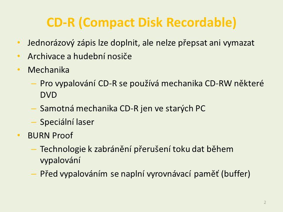 CD-R (Compact Disk Recordable) • Jednorázový zápis lze doplnit, ale nelze přepsat ani vymazat • Archivace a hudební nosiče • Mechanika – Pro vypalování CD-R se používá mechanika CD-RW některé DVD – Samotná mechanika CD-R jen ve starých PC – Speciální laser • BURN Proof – Technologie k zabránění přerušení toku dat během vypalování – Před vypalováním se naplní vyrovnávací paměť (buffer) 2