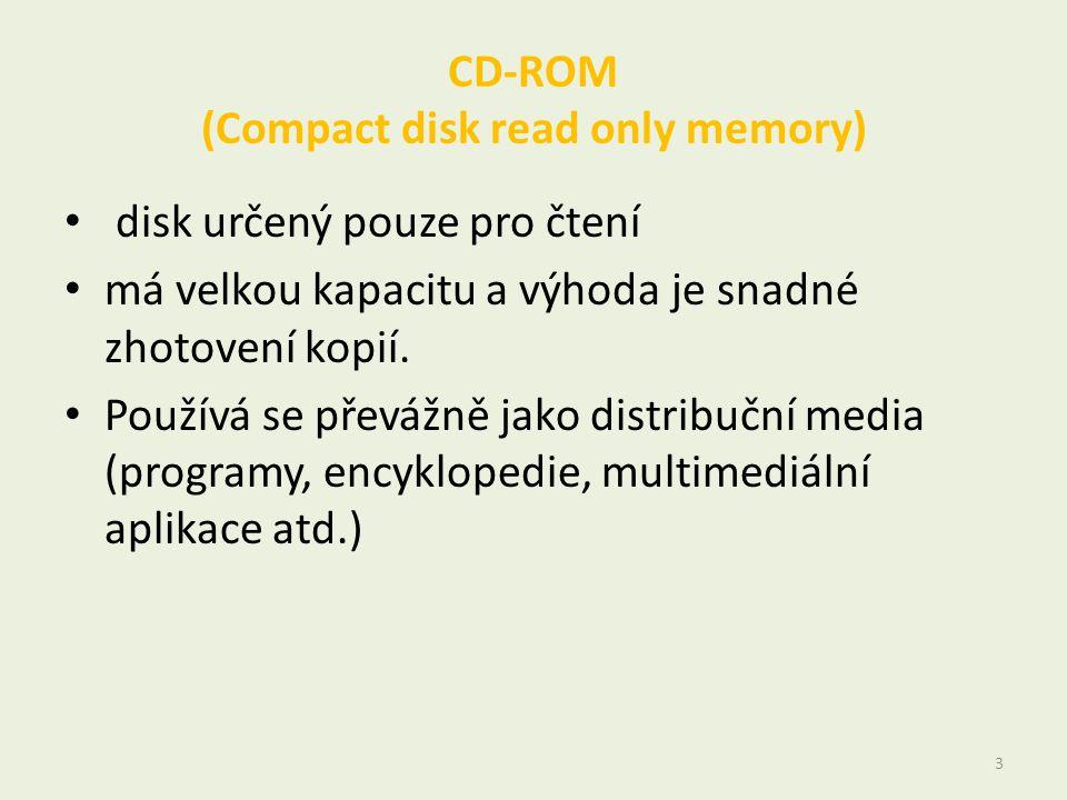 CD-ROM (Compact disk read only memory) • disk určený pouze pro čtení • má velkou kapacitu a výhoda je snadné zhotovení kopií. • Používá se převážně ja