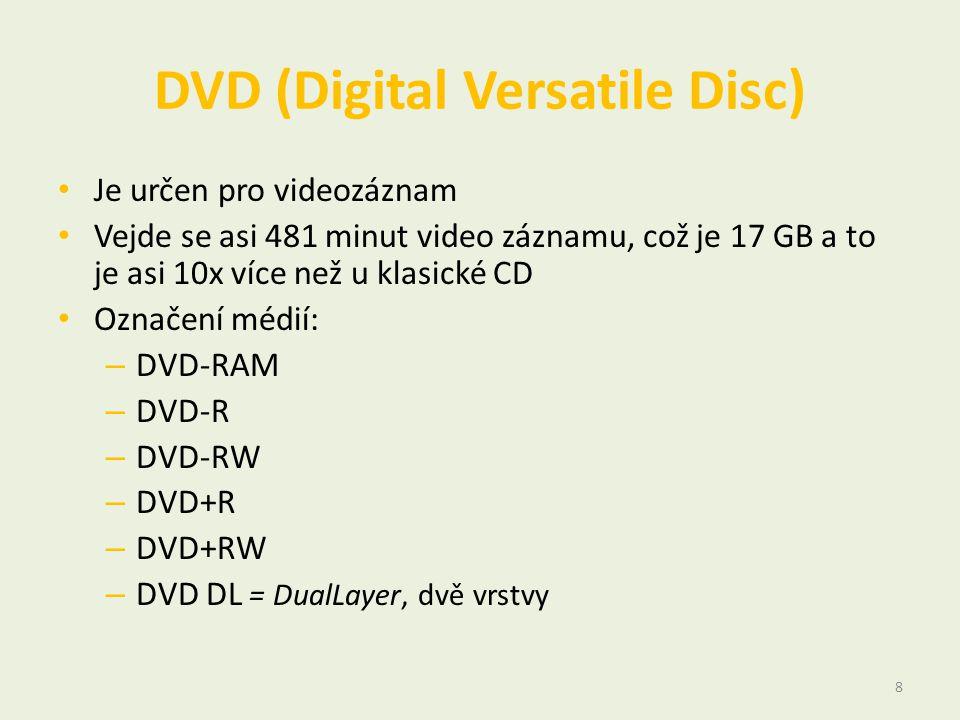 DVD (Digital Versatile Disc) • Je určen pro videozáznam • Vejde se asi 481 minut video záznamu, což je 17 GB a to je asi 10x více než u klasické CD • Označení médií: – DVD-RAM – DVD-R – DVD-RW – DVD+R – DVD+RW – DVD DL = DualLayer, dvě vrstvy 8