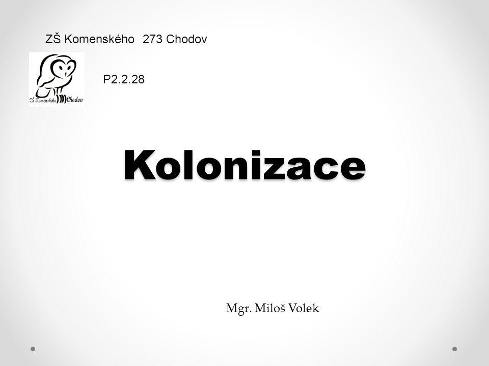Kolonizace ZŠ Komenského 273 Chodov Mgr. Miloš Volek P2.2.28