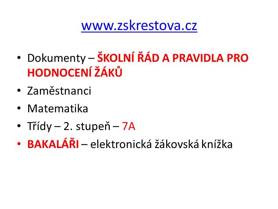 www.zskrestova.cz • Dokumenty – ŠKOLNÍ ŘÁD A PRAVIDLA PRO HODNOCENÍ ŽÁKŮ • Zaměstnanci • Matematika • Třídy – 2. stupeň – 7A • BAKALÁŘI – elektronická