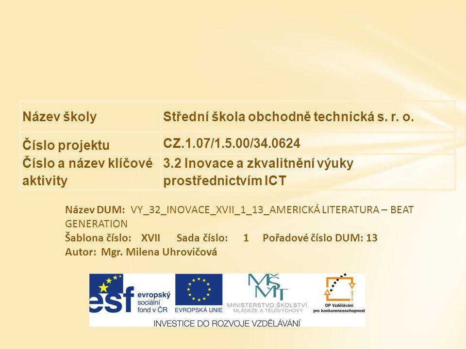 Název školyStřední škola obchodně technická s. r. o. Číslo projektu CZ.1.07/1.5.00/34.0624 Číslo a název klíčové aktivity 3.2 Inovace a zkvalitnění vý