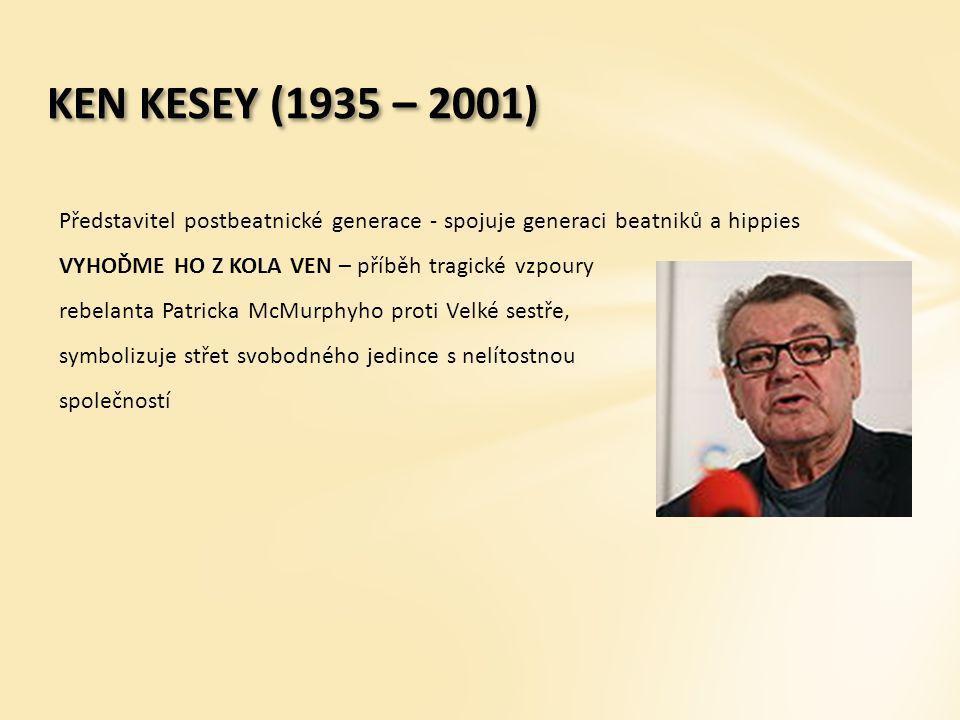 KEN KESEY (1935 – 2001) Představitel postbeatnické generace - spojuje generaci beatniků a hippies VYHOĎME HO Z KOLA VEN – příběh tragické vzpoury rebe