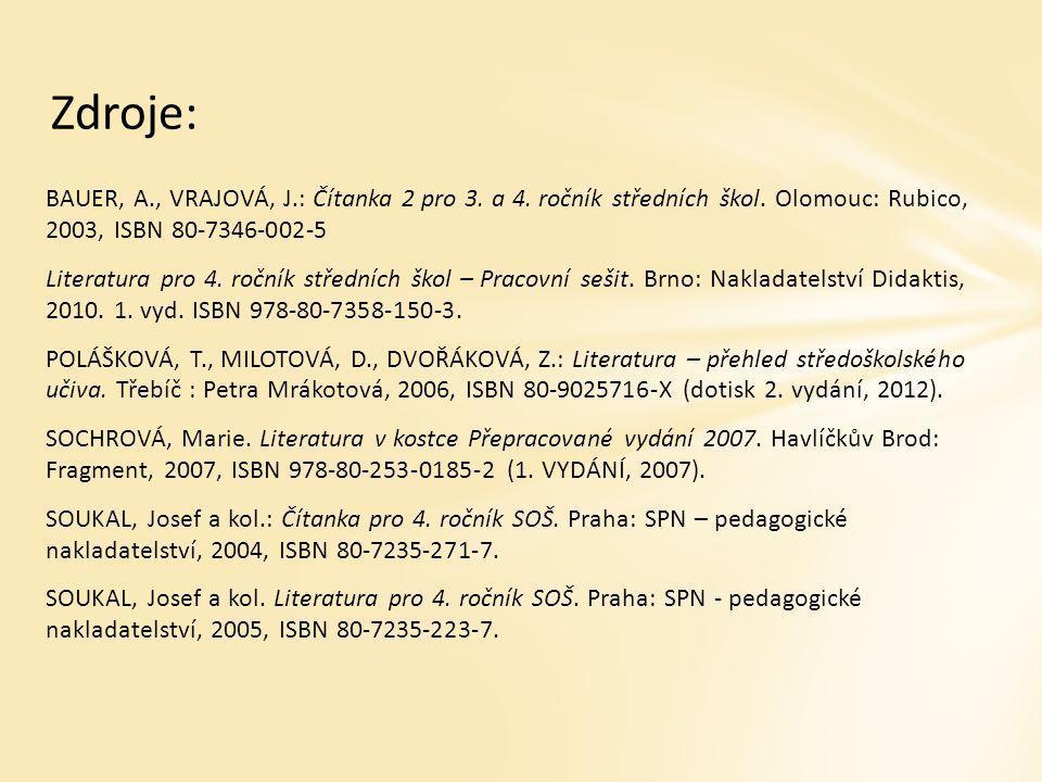 Zdroje: BAUER, A., VRAJOVÁ, J.: Čítanka 2 pro 3. a 4. ročník středních škol. Olomouc: Rubico, 2003, ISBN 80-7346-002-5 Literatura pro 4. ročník středn