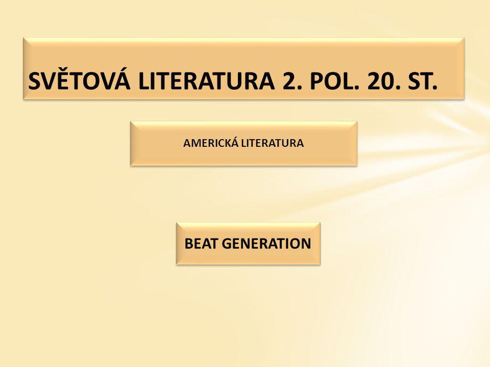 SVĚTOVÁ LITERATURA 2. POL. 20. ST. AMERICKÁ LITERATURA BEAT GENERATION