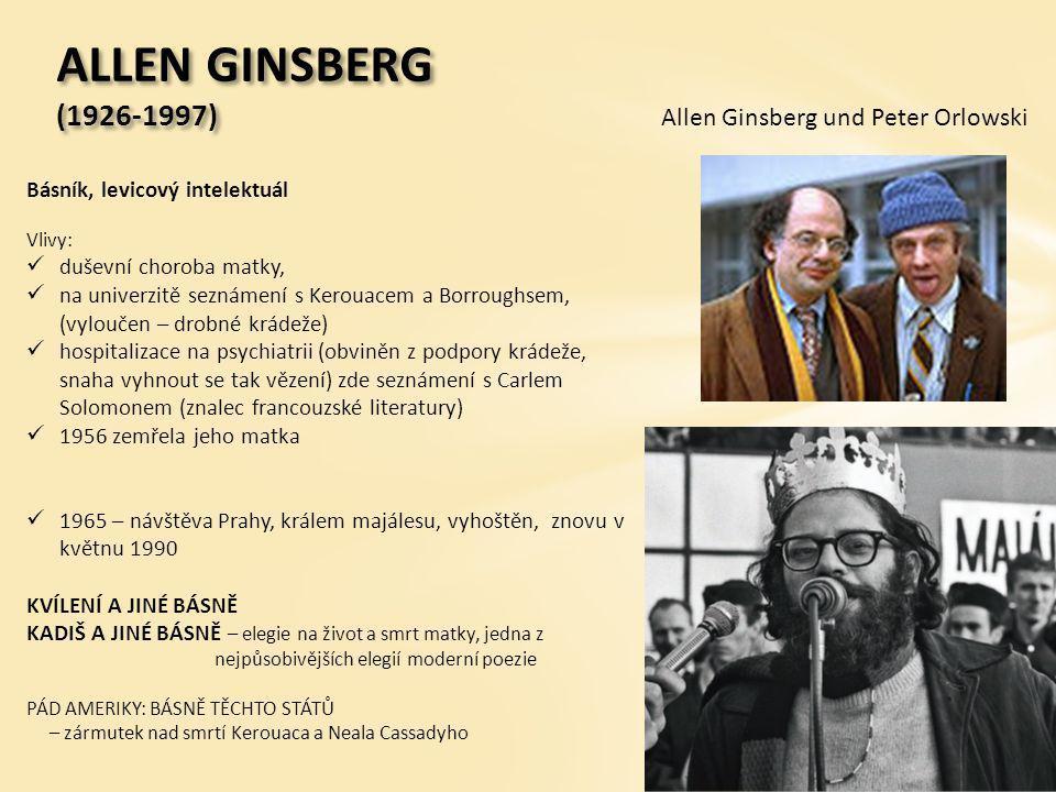 ALLEN GINSBERG (1926-1997) Básník, levicový intelektuál Vlivy:  duševní choroba matky,  na univerzitě seznámení s Kerouacem a Borroughsem, (vyloučen