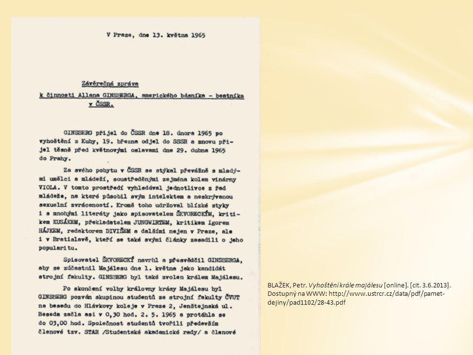 BLAŽEK, Petr. Vyhoštění krále majálesu [online]. [cit. 3.6.2013]. Dostupný na WWW: http://www.ustrcr.cz/data/pdf/pamet- dejiny/pad1102/28-43.pdf