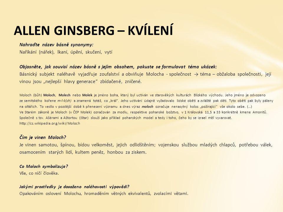 ALLEN GINSBERG – KVÍLENÍ Nahraďte název básně synonymy: Naříkání (nářek), lkaní, úpění, skučení, vytí Objasněte, jak souvisí název básně s jejím obsah