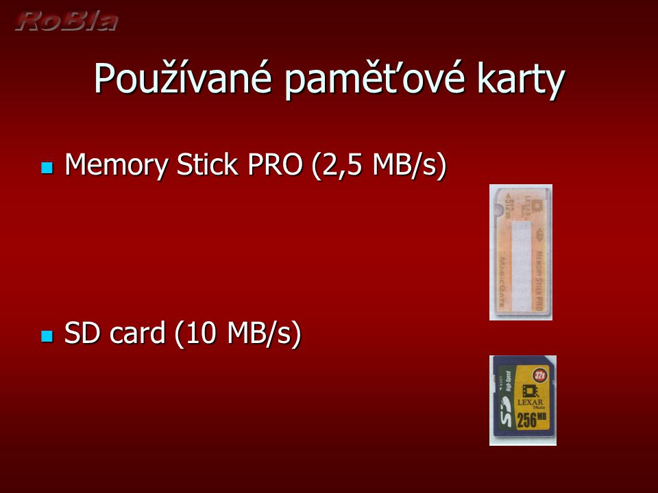 Používané paměťové karty  Memory Stick PRO (2,5 MB/s)  SD card (10 MB/s)