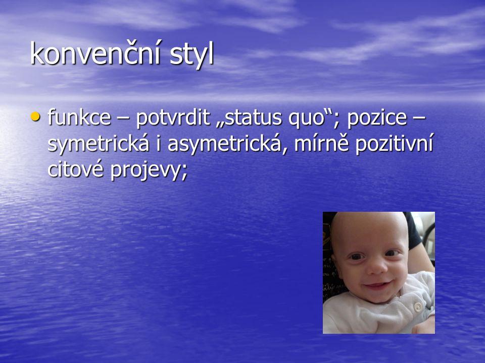 """konvenční styl • funkce – potvrdit """"status quo""""; pozice – symetrická i asymetrická, mírně pozitivní citové projevy;"""
