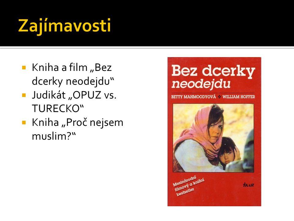 " Kniha a film ""Bez dcerky neodejdu""  Judikát ""OPUZ vs. TURECKO""  Kniha ""Proč nejsem muslim?"""