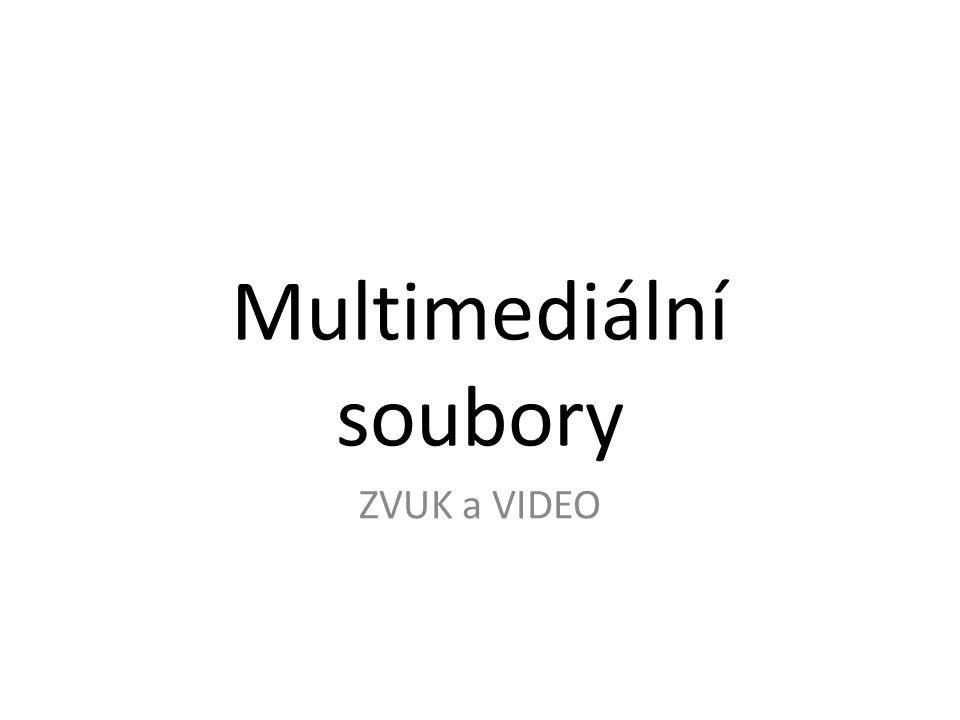 Multimediální soubory ZVUK a VIDEO