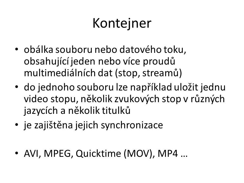 Kontejner • obálka souboru nebo datového toku, obsahující jeden nebo více proudů multimediálních dat (stop, streamů) • do jednoho souboru lze napříkla