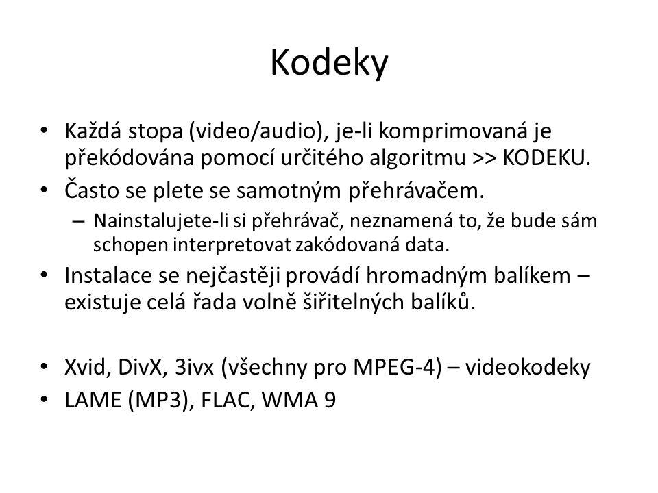 Kodeky • Každá stopa (video/audio), je-li komprimovaná je překódována pomocí určitého algoritmu >> KODEKU. • Často se plete se samotným přehrávačem. –