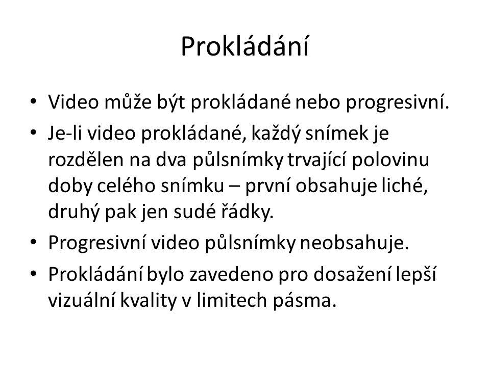 Prokládání • Video může být prokládané nebo progresivní. • Je-li video prokládané, každý snímek je rozdělen na dva půlsnímky trvající polovinu doby ce
