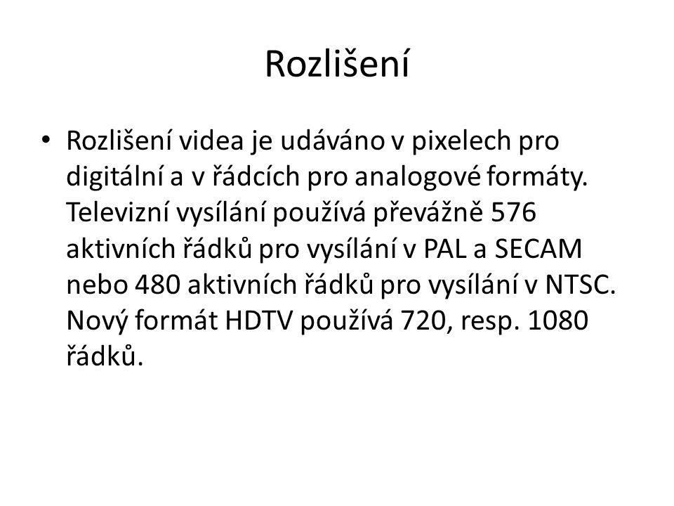 Rozlišení • Rozlišení videa je udáváno v pixelech pro digitální a v řádcích pro analogové formáty. Televizní vysílání používá převážně 576 aktivních ř