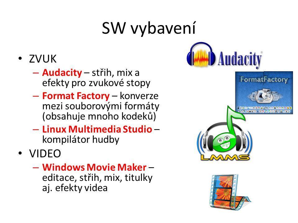 SW vybavení • ZVUK – Audacity – střih, mix a efekty pro zvukové stopy – Format Factory – konverze mezi souborovými formáty (obsahuje mnoho kodeků) – L