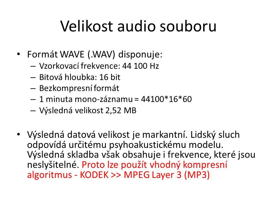 Velikost audio souboru • Formát WAVE (.WAV) disponuje: – Vzorkovací frekvence: 44 100 Hz – Bitová hloubka: 16 bit – Bezkompresní formát – 1 minuta mon