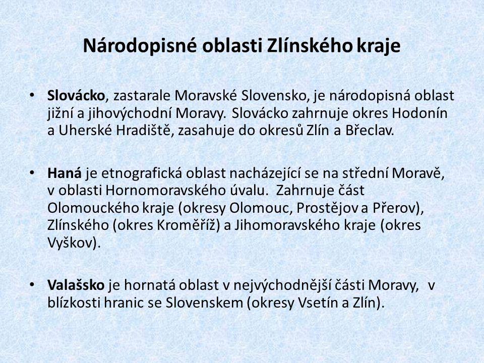 Národopisné oblasti Zlínského kraje • Slovácko, zastarale Moravské Slovensko, je národopisná oblast jižní a jihovýchodní Moravy.