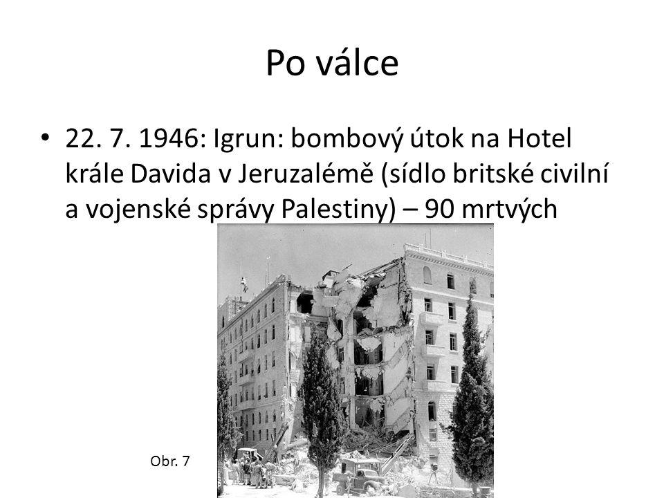 Po válce • 22. 7. 1946: Igrun: bombový útok na Hotel krále Davida v Jeruzalémě (sídlo britské civilní a vojenské správy Palestiny) – 90 mrtvých Obr. 7
